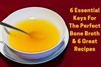 6 Essential Keys For The Perfect Bone Broth and 6 Great Recipes