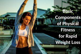 5 Basic Components of Physical Fitness for Fast Weight Loss
