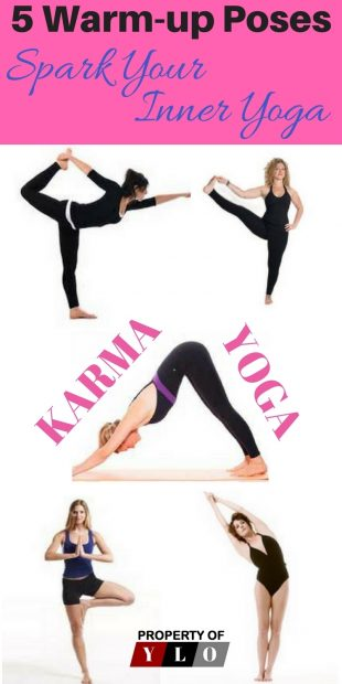Discover All The Karma Yoga Benefits -5 Warm-UP Poses