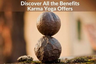Discover All The Karma Yoga Benefits