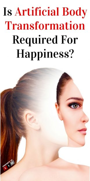 Is Artificial Body Transformation Required For Happiness