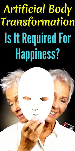 Is Artificial Body Transformation Required For Happiness?