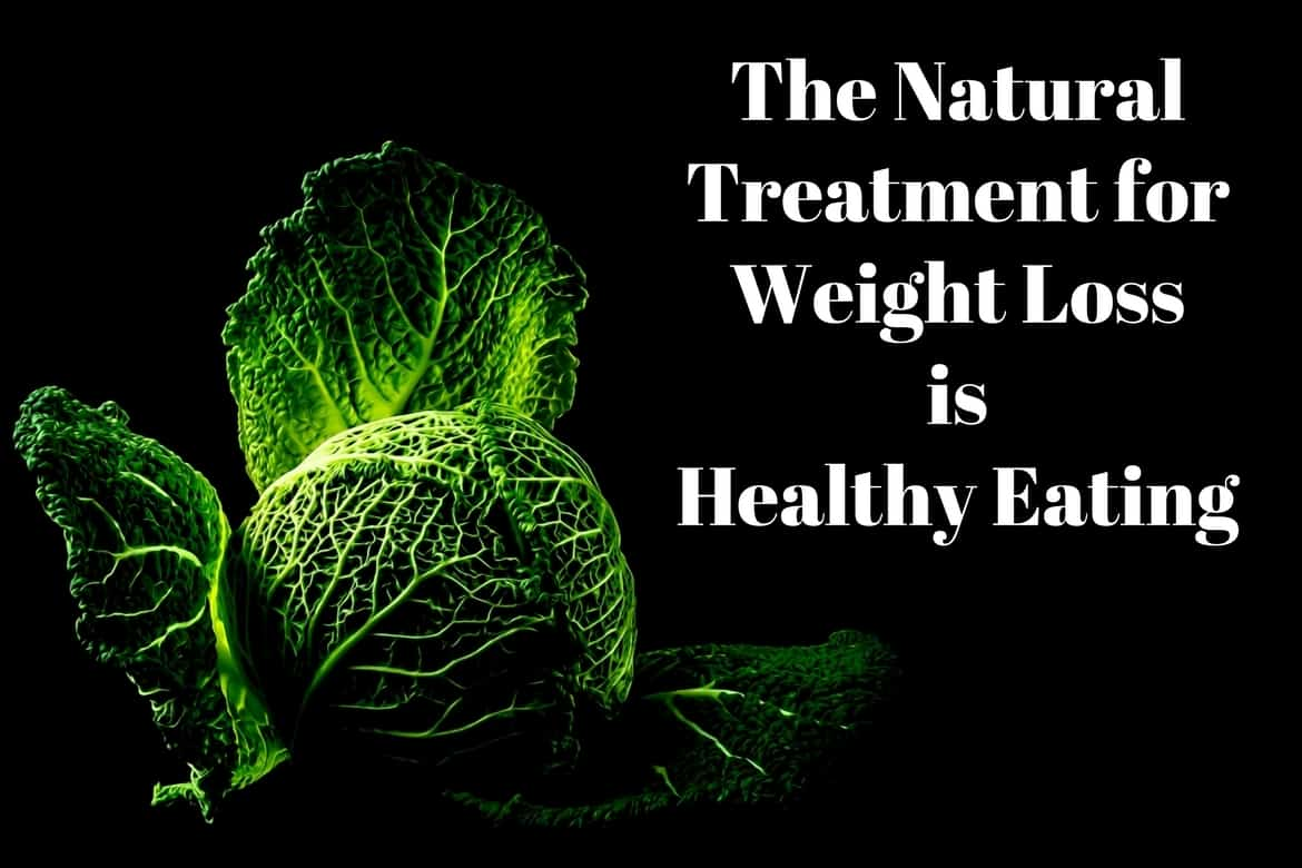 The Natural Treatment for Weight Loss is Healthy Eating