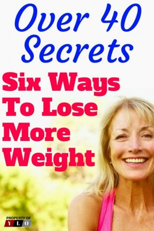 Over 40 Secrets Six Ways to Lose More Weight