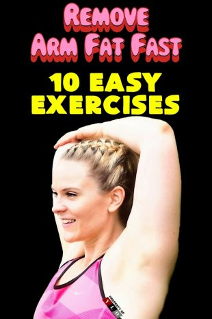 Remove Arm Fat Fast - 10 Easy Exercises