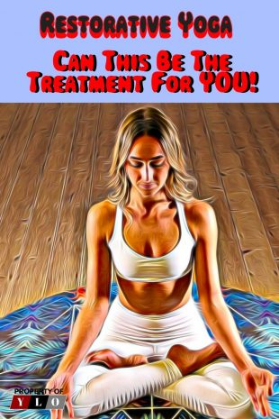 Restorative Yoga - Can This Be The Treatment For You