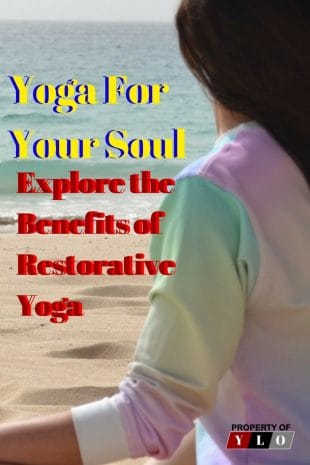 Yoga For Your Soul - Explore the Benefits of Restorative Yoga