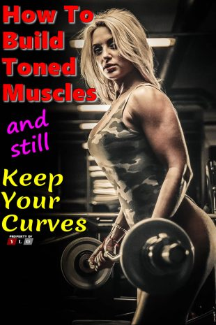 How To Build Toned Muscles and still Keep Your Curves