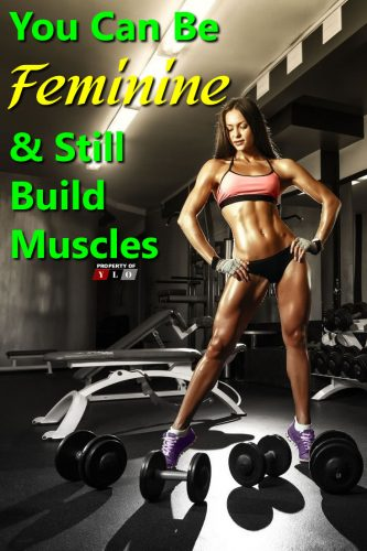 You Can Be Feminine & Still Build Muscles