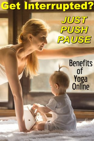 Get Interrupted - Just press pause - Benefits of Yoga Online