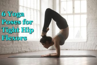 6 Yoga Poses for Tight Hip Flexors