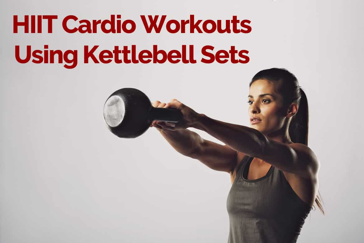 HIIT Cardio Workouts Using Kettlebell Sets