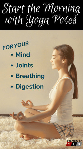 Morning Yoga Poses for Your Mind for Your Breathing for Your Digestion for Your Joints