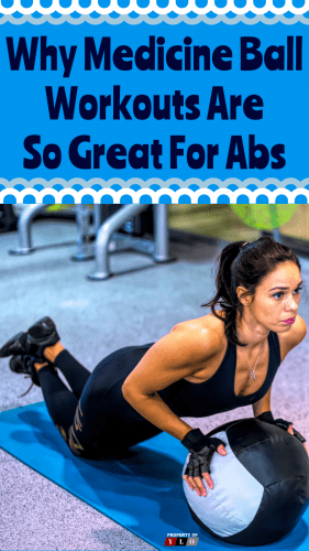 Why are the Medicine Ball Workouts Great for Abs