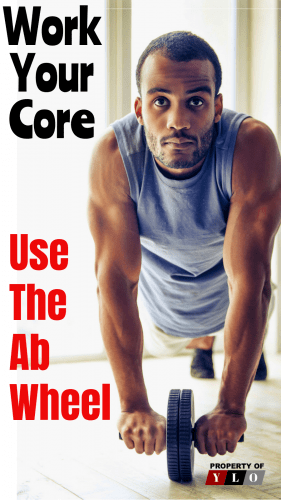 Work Your Core - Use The Ab Wheel