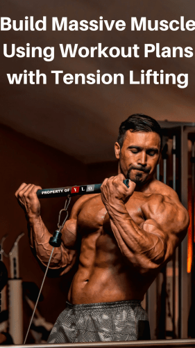 Build Massive Muscle Using Workout Plans with Tension Lifting