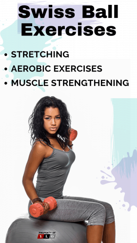 Swiss Ball Exercises - Involves Stretching, Aerobic Exercises and Muscle Strengthening