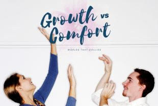 growth versus comfort: worlds that collide
