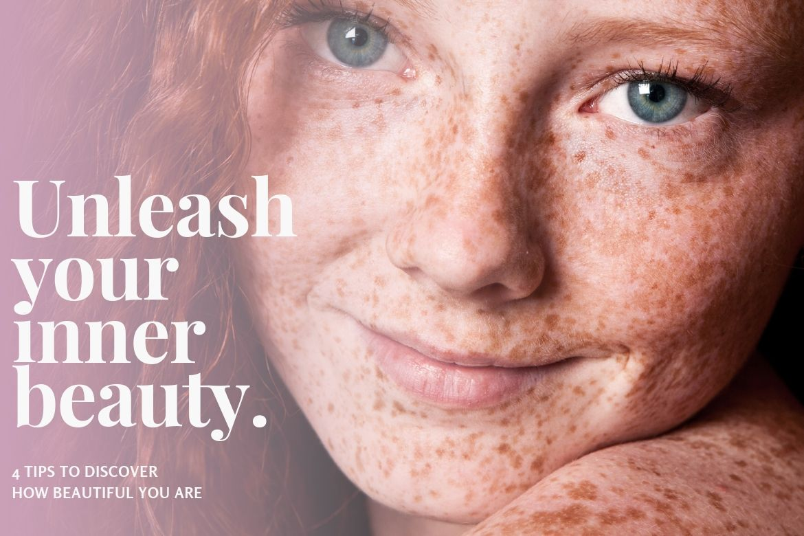 Unleash Your Inner Beauty – 4 Tips To Discover How Beautiful You Are