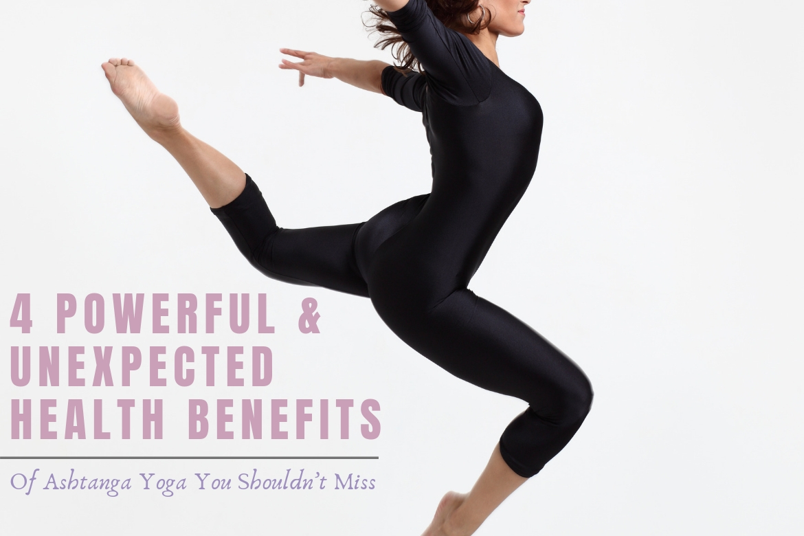 4 Powerful And Unexpected Health Benefits Of Ashtanga Yoga You Shouldn't Miss