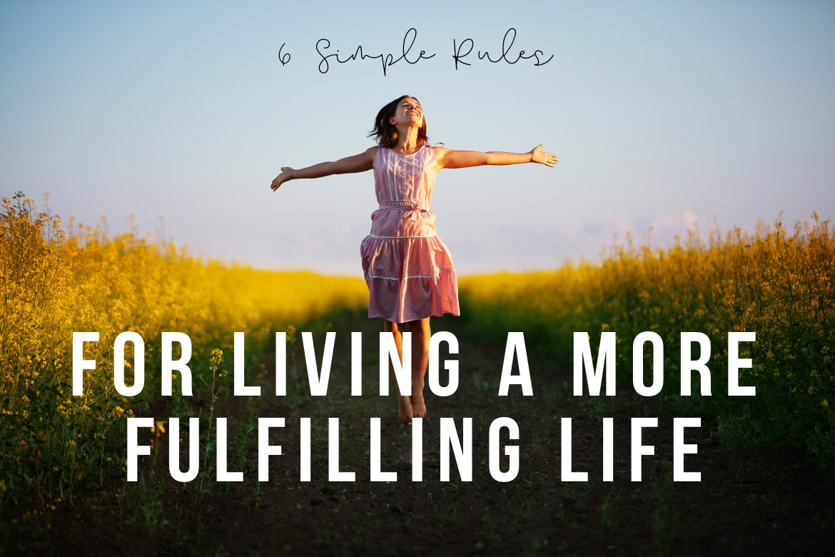 6 Simple Rules For Living A More Fulfilling Life